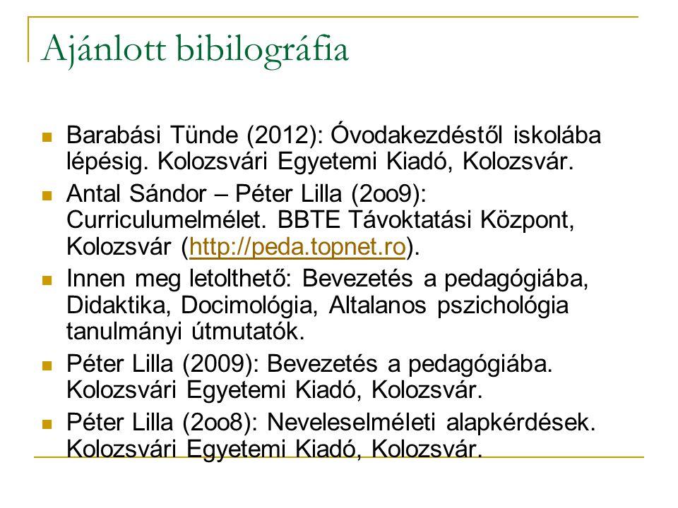 Ajánlott bibilográfia Barabási Tünde (2012): Óvodakezdéstől iskolába lépésig. Kolozsvári Egyetemi Kiadó, Kolozsvár. Antal Sándor – Péter Lilla (2oo9):