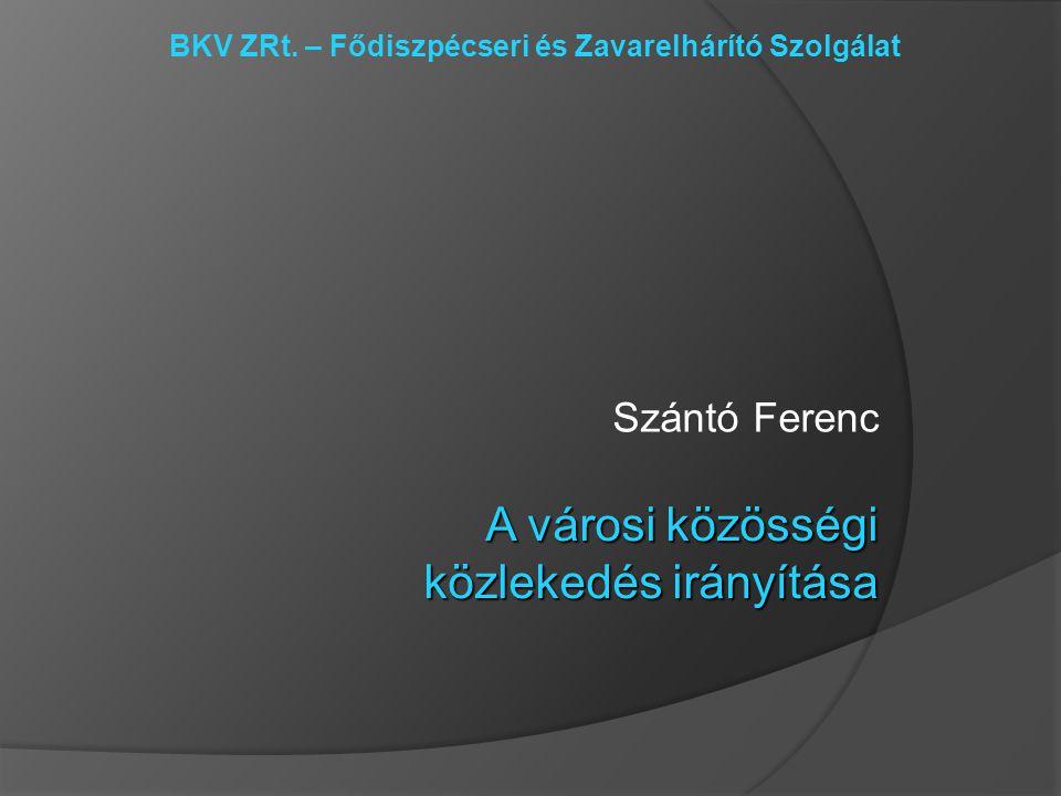 Szántó Ferenc A városi közösségi közlekedés irányítása BKV ZRt.