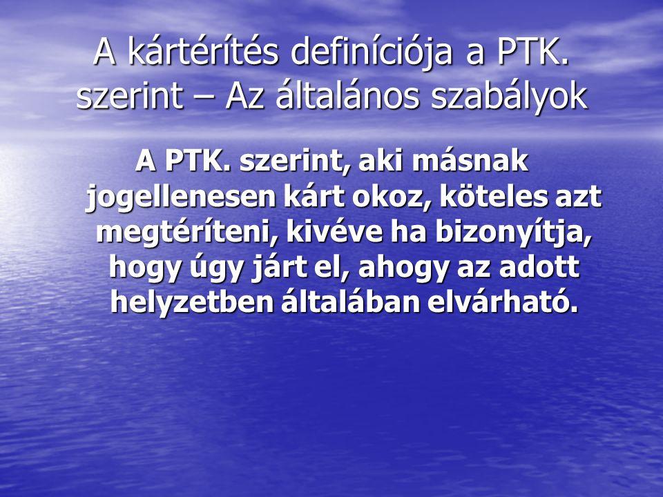 A kártérítés definíciója a PTK. szerint – Az általános szabályok A PTK. szerint, aki másnak jogellenesen kárt okoz, köteles azt megtéríteni, kivéve ha