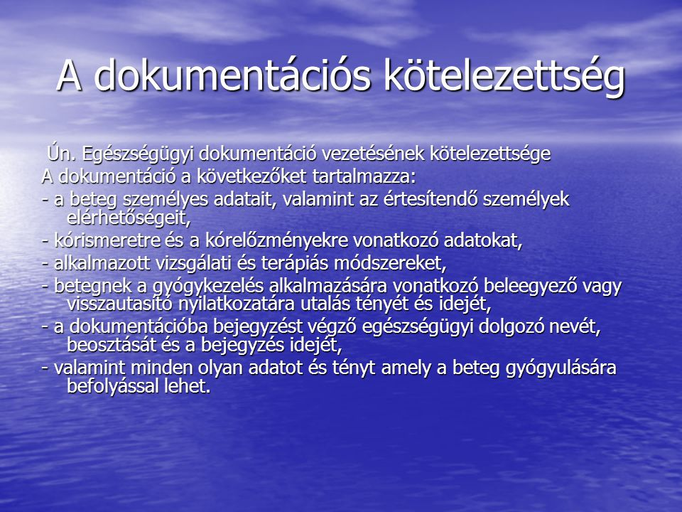 A dokumentációs kötelezettség Ún. Egészségügyi dokumentáció vezetésének kötelezettsége Ún. Egészségügyi dokumentáció vezetésének kötelezettsége A doku