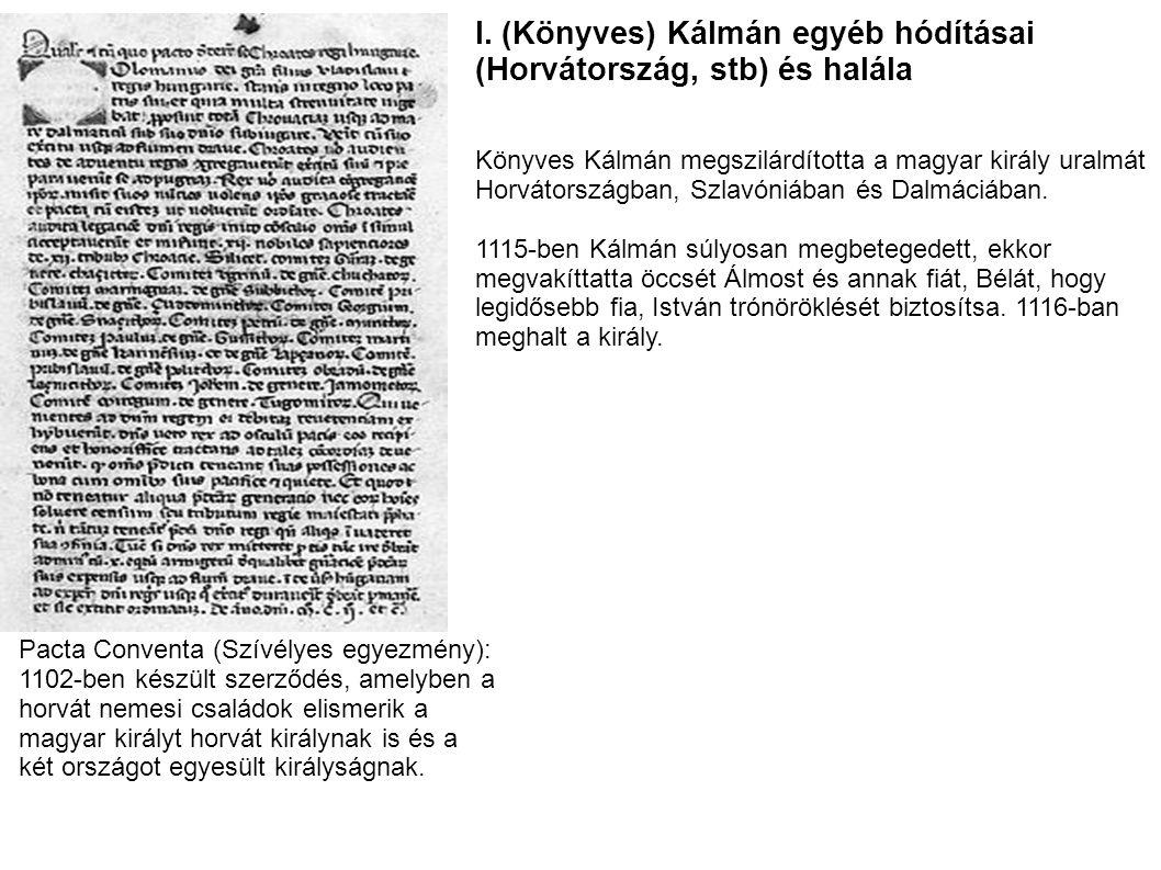 I. (Könyves) Kálmán egyéb hódításai (Horvátország, stb) és halála Könyves Kálmán megszilárdította a magyar király uralmát Horvátországban, Szlavóniába