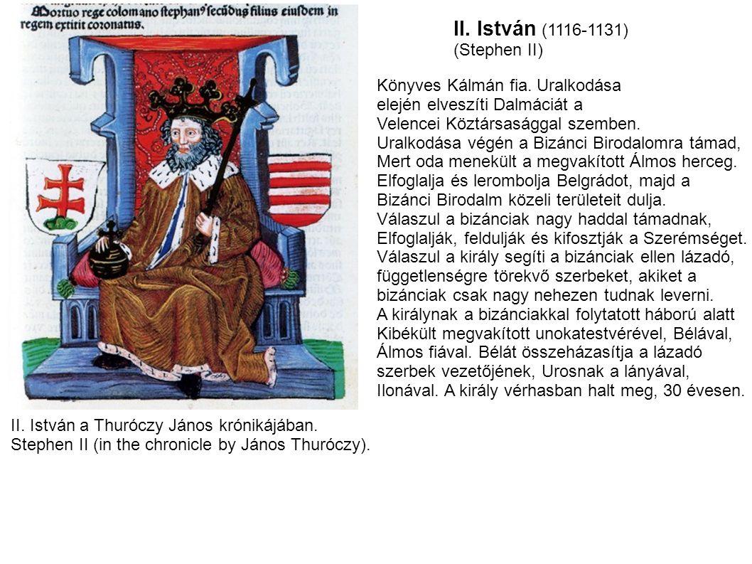II. István (1116-1131) (Stephen II) II. István a Thuróczy János krónikájában. Stephen II (in the chronicle by János Thuróczy). Könyves Kálmán fia. Ura