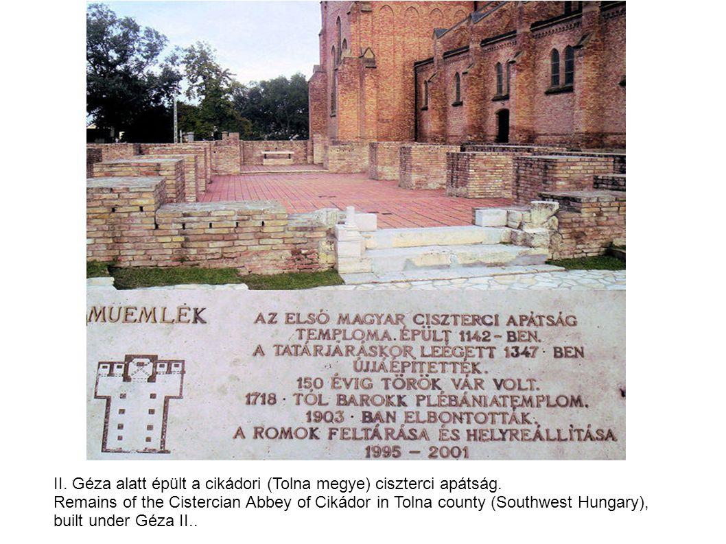 II.Géza alatt épült a cikádori (Tolna megye) ciszterci apátság.