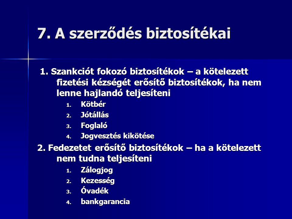 7. A szerződés biztosítékai 1. Szankciót fokozó biztosítékok – a kötelezett fizetési kézségét erősítő biztosítékok, ha nem lenne hajlandó teljesíteni