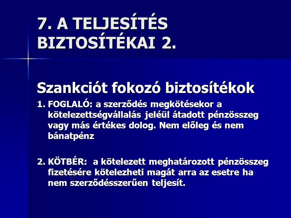 7. A TELJESÍTÉS BIZTOSÍTÉKAI 2. Szankciót fokozó biztosítékok 1. FOGLALÓ: a szerződés megkötésekor a kötelezettségvállalás jeléül átadott pénzösszeg v