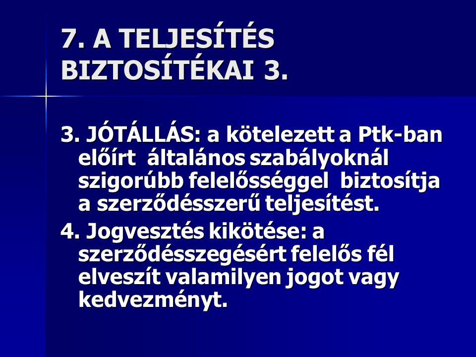 7. A TELJESÍTÉS BIZTOSÍTÉKAI 3. 3. JÓTÁLLÁS: a kötelezett a Ptk-ban előírt általános szabályoknál szigorúbb felelősséggel biztosítja a szerződésszerű