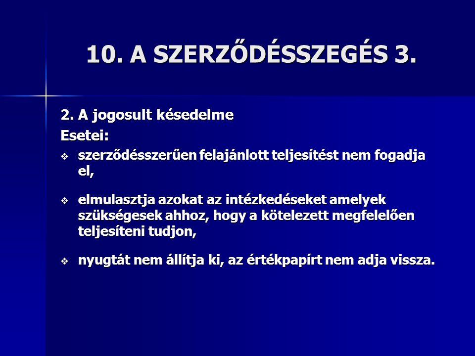10. A SZERZŐDÉSSZEGÉS 3. 2. A jogosult késedelme Esetei:  szerződésszerűen felajánlott teljesítést nem fogadja el,  elmulasztja azokat az intézkedés