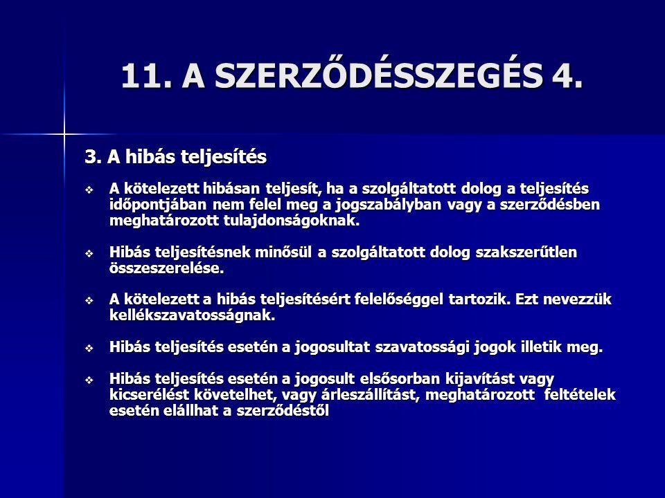 11. A SZERZŐDÉSSZEGÉS 4. 3. A hibás teljesítés  A kötelezett hibásan teljesít, ha a szolgáltatott dolog a teljesítés időpontjában nem felel meg a jog