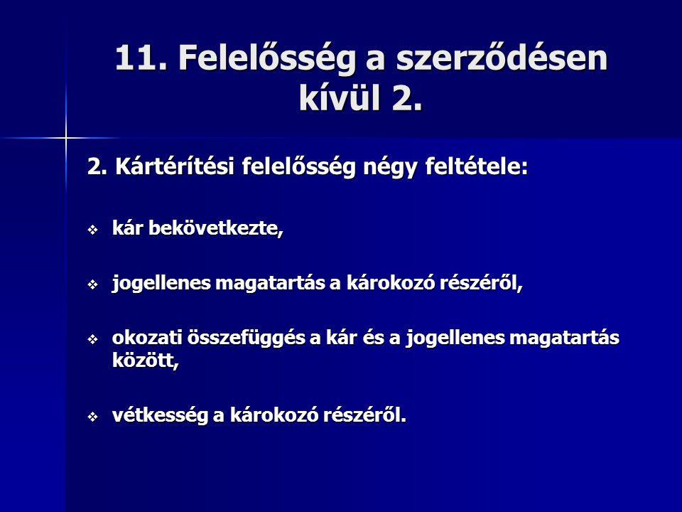 11. Felelősség a szerződésen kívül 2. 2. Kártérítési felelősség négy feltétele:  kár bekövetkezte,  jogellenes magatartás a károkozó részéről,  oko