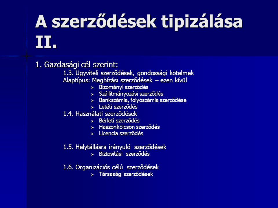 A szerződések tipizálása II. 1. Gazdasági cél szerint: 1.3. Ügyviteli szerződések, gondossági kötelmek Alaptípus: Megbízási szerződések – ezen kívül 