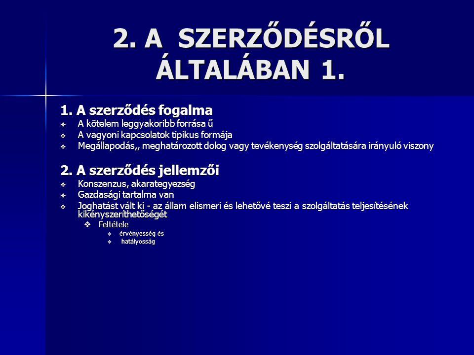 2. A SZERZŐDÉSRŐL ÁLTALÁBAN 1. 1. A szerződés fogalma  A kötelem leggyakoribb forrása ű  A vagyoni kapcsolatok tipikus formája  Megállapodás,, megh