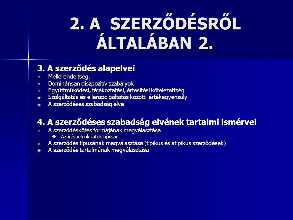 2. A SZERZŐDÉSRŐL ÁLTALÁBAN 2. 3. A szerződés alapelvei  Mellérendeltség.  Dominánsan diszpozitív szabályok  Együttműködési, tájékoztatási, értesít