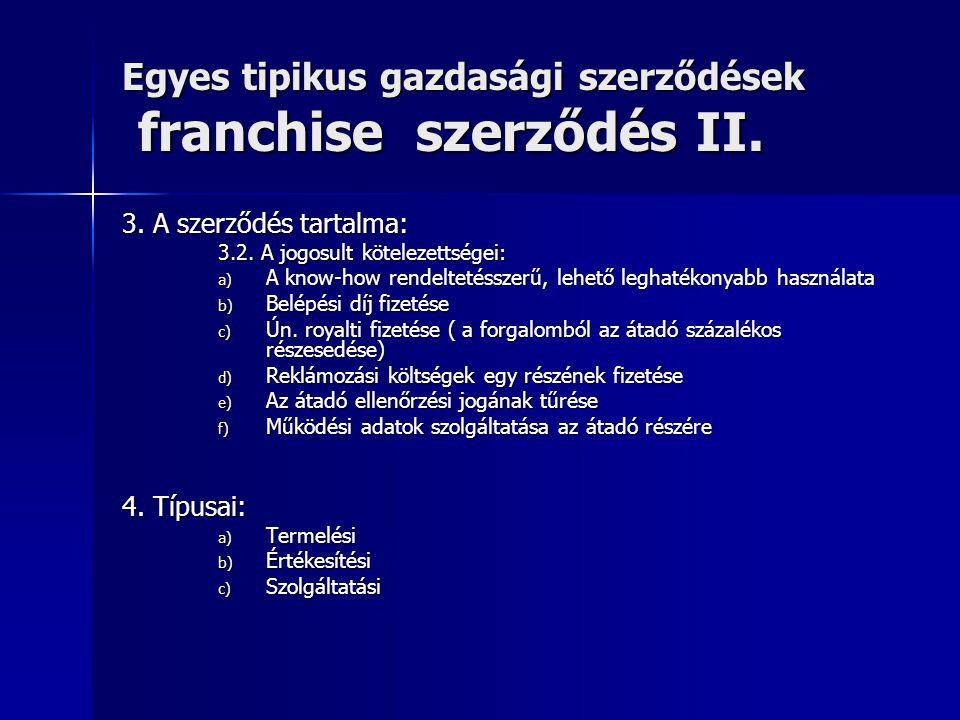 Egyes tipikus gazdasági szerződések franchise szerződés II. 3. A szerződés tartalma: 3.2. A jogosult kötelezettségei: a) A know-how rendeltetésszerű,