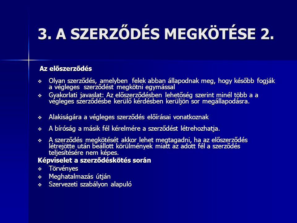 3. A SZERZŐDÉS MEGKÖTÉSE 2. Az előszerződés Az előszerződés  Olyan szerződés, amelyben felek abban állapodnak meg, hogy később fogják a végleges szer