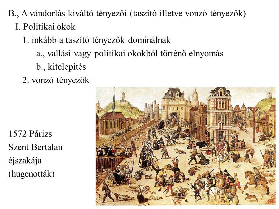 B., A vándorlás kiváltó tényezői (taszító illetve vonzó tényezők) I. Politikai okok 1. inkább a taszító tényezők dominálnak a., vallási vagy politikai
