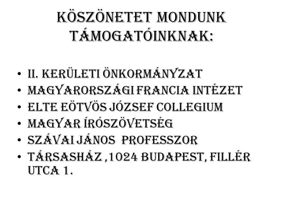 Köszönetet mondunk támogatóinknak: II. kerületi Önkormányzat Magyarországi Francia Intézet ELTE Eötvös József Collegium Magyar Írószövetség Szávai Ján
