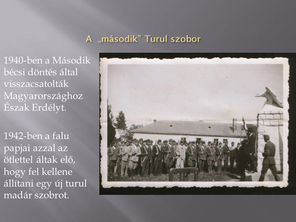 """A """"második"""" Turul szobor 1940-ben a Második bécsi döntés által visszacsatolták Magyarországhoz Észak Erdélyt. 1942-ben a falu papjai azzal az ötlettel"""