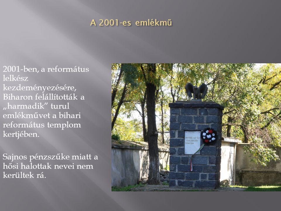 """A 2001-es emlékm ű 2001-ben, a református lelkész kezdeményezésére, Biharon felállították a """"harmadik"""" turul emlékművet a bihari református templom ke"""