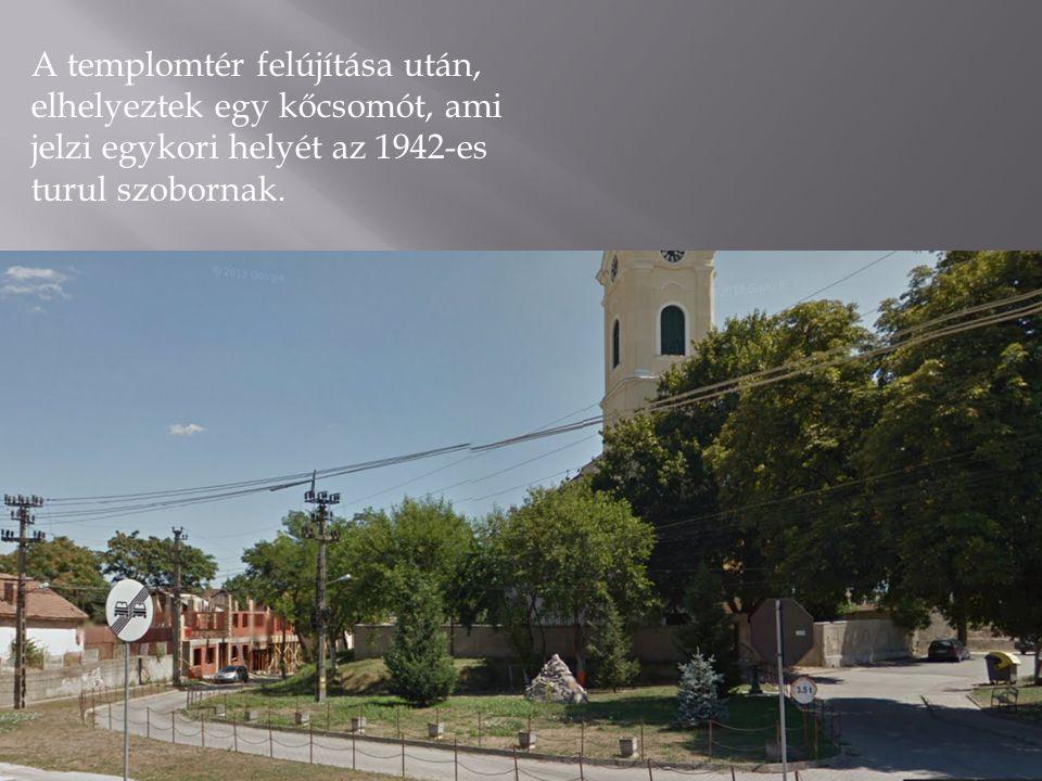 A templomtér felújítása után, elhelyeztek egy kőcsomót, ami jelzi egykori helyét az 1942-es turul szobornak.