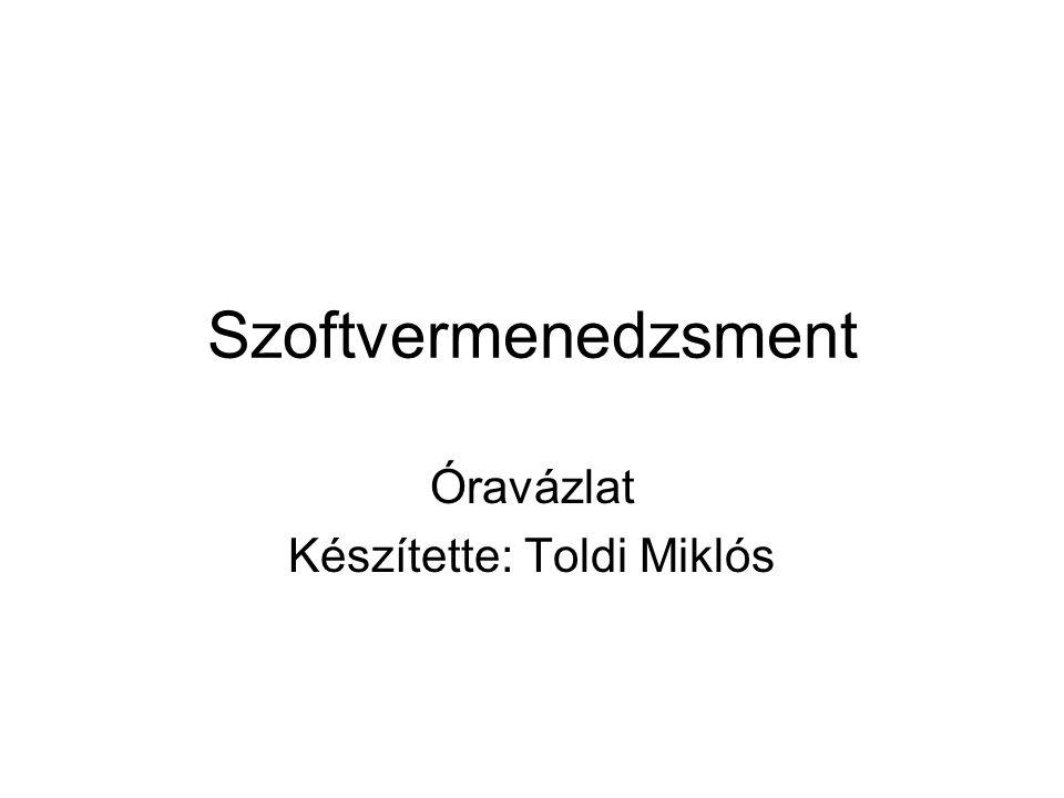 Szoftvermenedzsment Óravázlat Készítette: Toldi Miklós