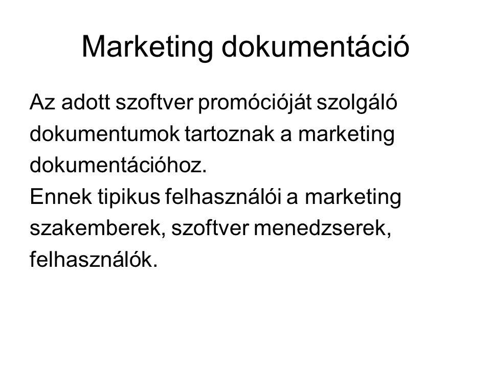 Marketing dokumentáció Az adott szoftver promócióját szolgáló dokumentumok tartoznak a marketing dokumentációhoz.