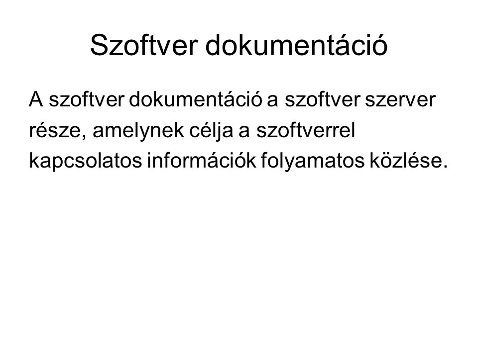 Szoftver dokumentáció A szoftver dokumentáció a szoftver szerver része, amelynek célja a szoftverrel kapcsolatos információk folyamatos közlése.