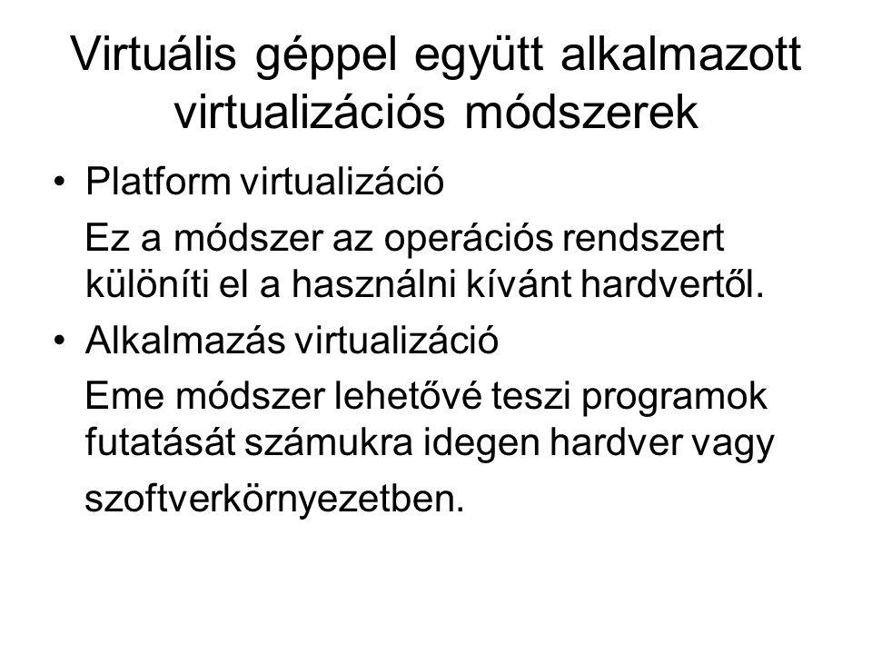 Virtuális géppel együtt alkalmazott virtualizációs módszerek Platform virtualizáció Ez a módszer az operációs rendszert különíti el a használni kívánt hardvertől.