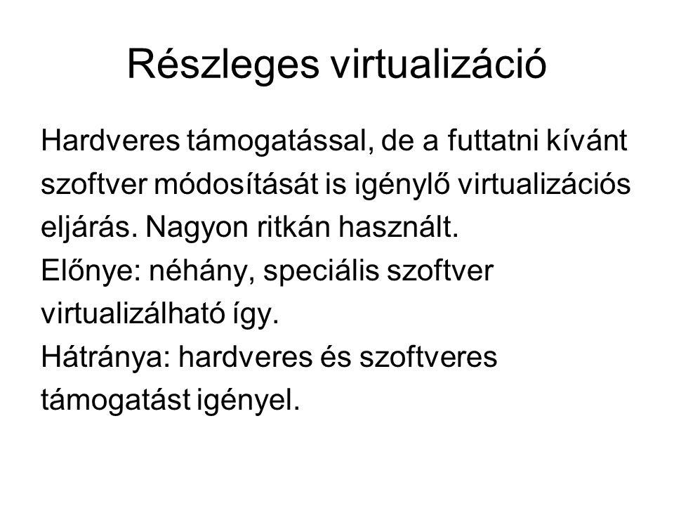 Részleges virtualizáció Hardveres támogatással, de a futtatni kívánt szoftver módosítását is igénylő virtualizációs eljárás.