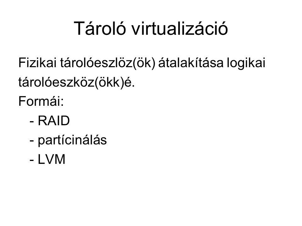 Tároló virtualizáció Fizikai tárolóeszlöz(ök) átalakítása logikai tárolóeszköz(ökk)é.