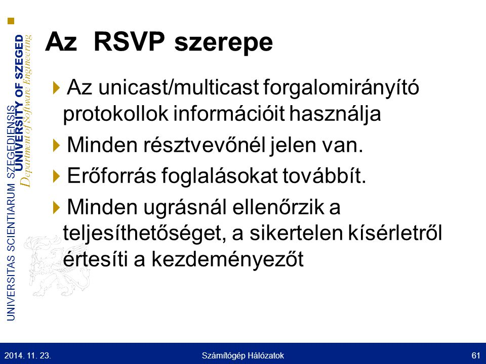UNIVERSITY OF SZEGED D epartment of Software Engineering UNIVERSITAS SCIENTIARUM SZEGEDIENSIS Az RSVP szerepe  Az unicast/multicast forgalomirányító