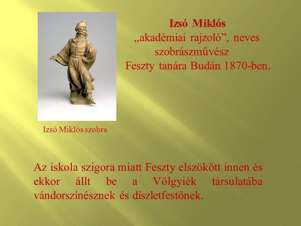 """Izsó Miklós szobra Izsó Miklós """"akadémiai rajzoló"""", neves szobrászművész Feszty tanára Budán 1870-ben. Az iskola szigora miatt Feszty elszökött innen"""