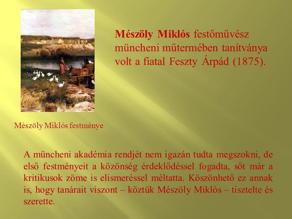 Mészöly Miklós festménye Mészöly Miklós festőművész müncheni műtermében tanítványa volt a fiatal Feszty Árpád (1875). A müncheni akadémia rendjét nem