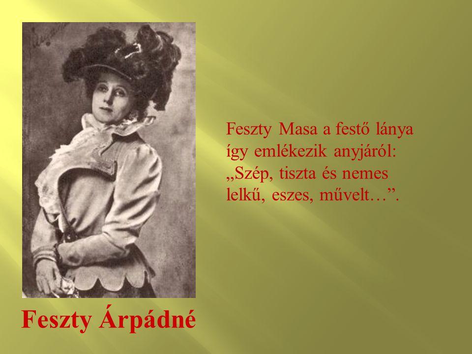 """Feszty Árpádné Feszty Masa a festő lánya így emlékezik anyjáról: """"Szép, tiszta és nemes lelkű, eszes, művelt…""""."""