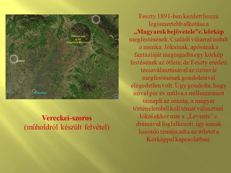 """Vereckei-szoros (műholdról készült felvétel) Feszty 1891-ben kezdett hozzá legismertebb alkotása a """"Magyarok bejövetele""""c. körkép megfestésének. Csalá"""