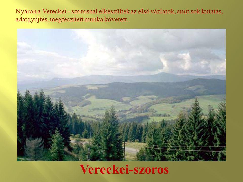 Vereckei-szoros Nyáron a Vereckei - szorosnál elkészültek az első vázlatok, amit sok kutatás, adatgyűjtés, megfeszített munka követett.