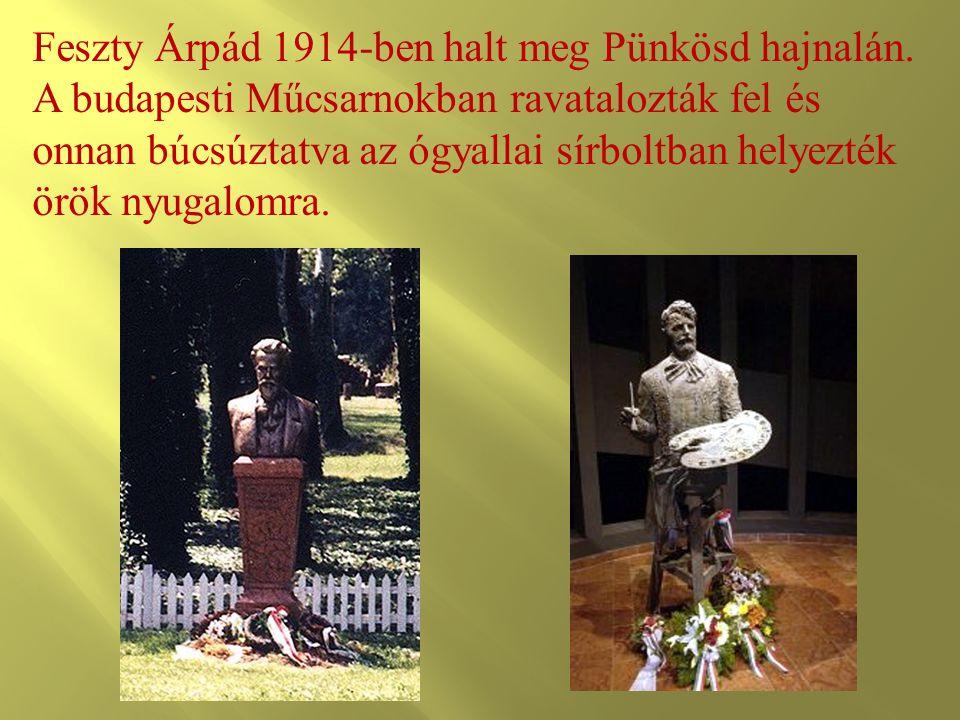 Feszty Árpád 1914-ben halt meg Pünkösd hajnalán. A budapesti Műcsarnokban ravatalozták fel és onnan búcsúztatva az ógyallai sírboltban helyezték örök