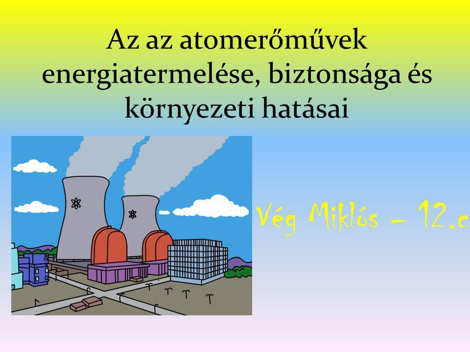 Az erőmű elvi felépítése, működése Primer kör: maghasadás útján felszabaduló hőenergia elszállítása a reaktor aktív zónájából a szekunder kör gőzfejlesztőjébe.