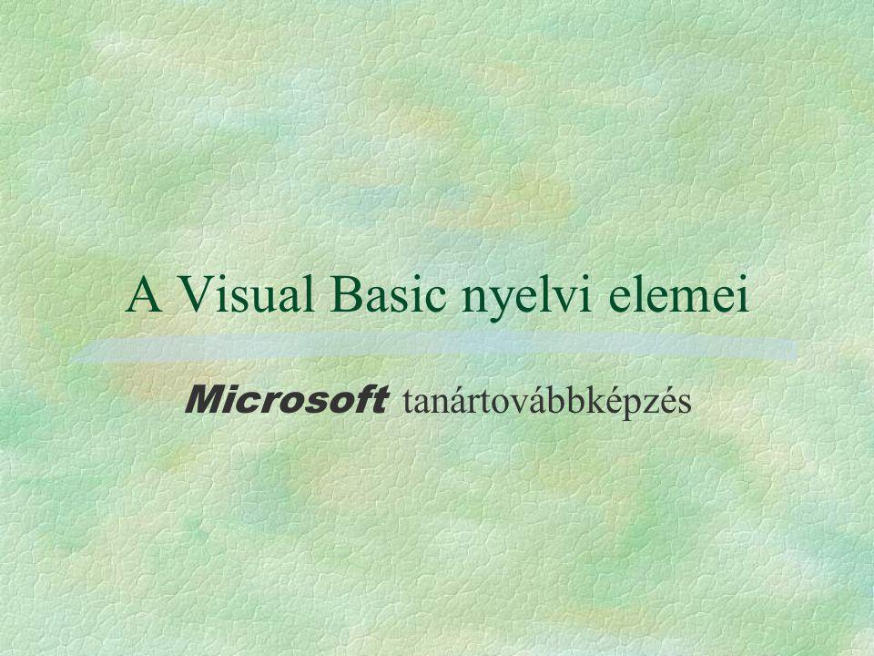 A Visual Basic nyelvi elemei Microsoft tanártovábbképzés