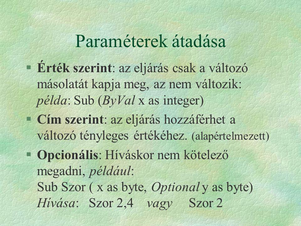 Paraméterek átadása §Érték szerint: az eljárás csak a változó másolatát kapja meg, az nem változik: példa: Sub (ByVal x as integer) §Cím szerint: az e