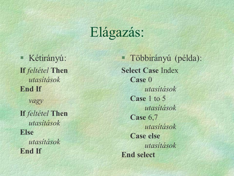 Elágazás: §Kétirányú: If feltétel Then utasítások End If vagy If feltétel Then utasítások Else utasítások End If §Többirányú (példa): Select Case Inde