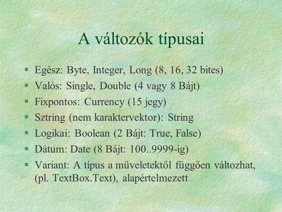 A változók típusai §Egész: Byte, Integer, Long (8, 16, 32 bites) §Valós: Single, Double (4 vagy 8 Bájt) §Fixpontos: Currency (15 jegy) §Sztring (nem k