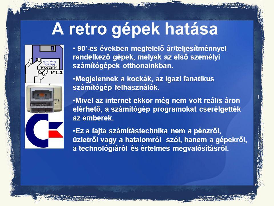 A retro gépek hatása 90'-es években megfelelő ár/teljesítménnyel rendelkező gépek, melyek az első személyi számítógépek otthonainkban. Megjelennek a k