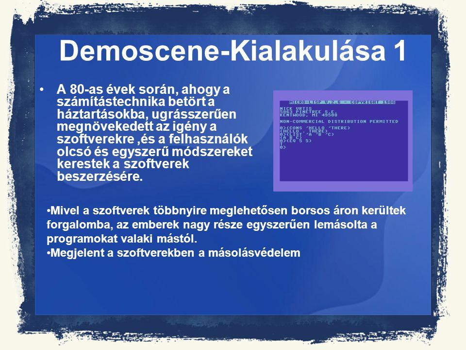 Demoscene-Kialakulása 1 A 80-as évek során, ahogy a számítástechnika betört a háztartásokba, ugrásszerűen megnövekedett az igény a szoftverekre,és a f