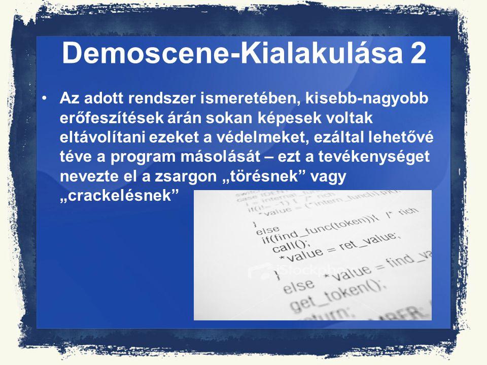 Demoscene-Kialakulása 2 Az adott rendszer ismeretében, kisebb-nagyobb erőfeszítések árán sokan képesek voltak eltávolítani ezeket a védelmeket, ezálta