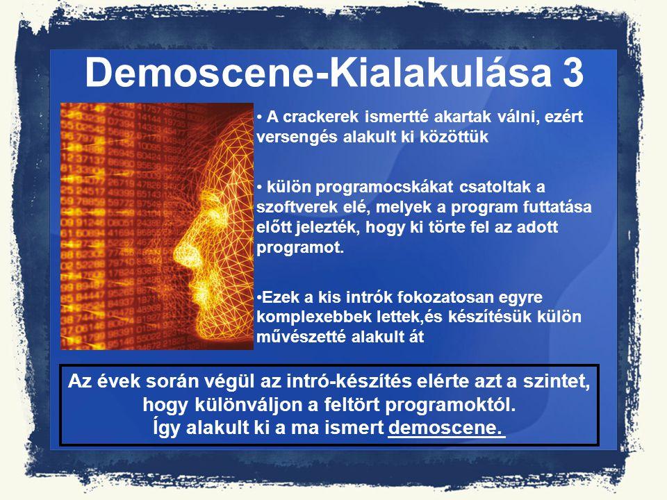 Demoscene-Kialakulása 3 A crackerek ismertté akartak válni, ezért versengés alakult ki közöttük külön programocskákat csatoltak a szoftverek elé, mely