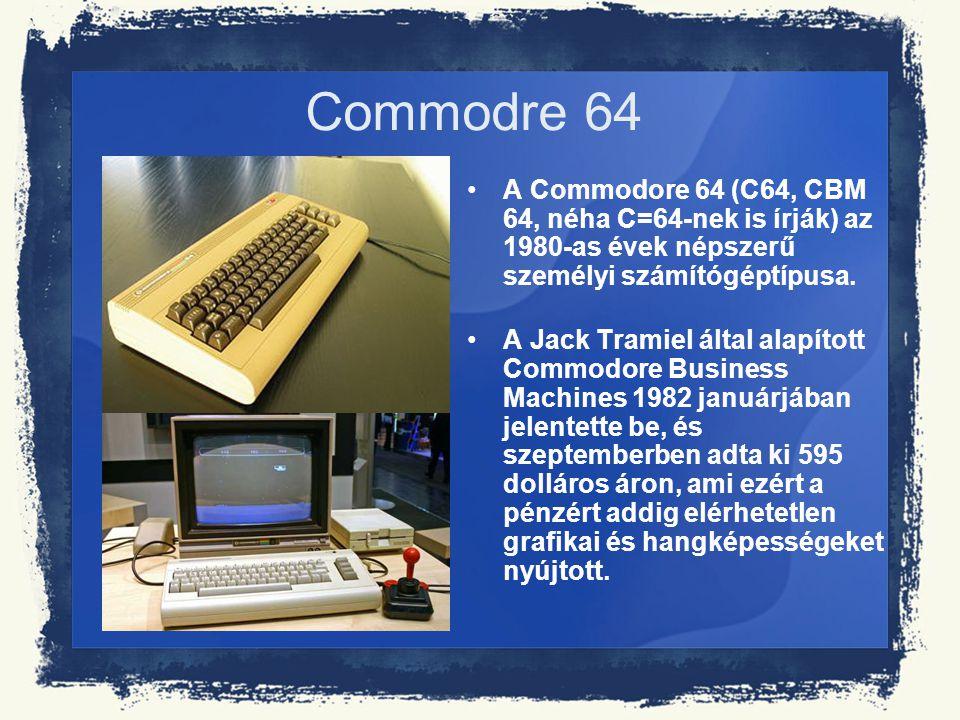Commodre 64 A Commodore 64 (C64, CBM 64, néha C=64-nek is írják) az 1980-as évek népszerű személyi számítógéptípusa. A Jack Tramiel által alapított Co