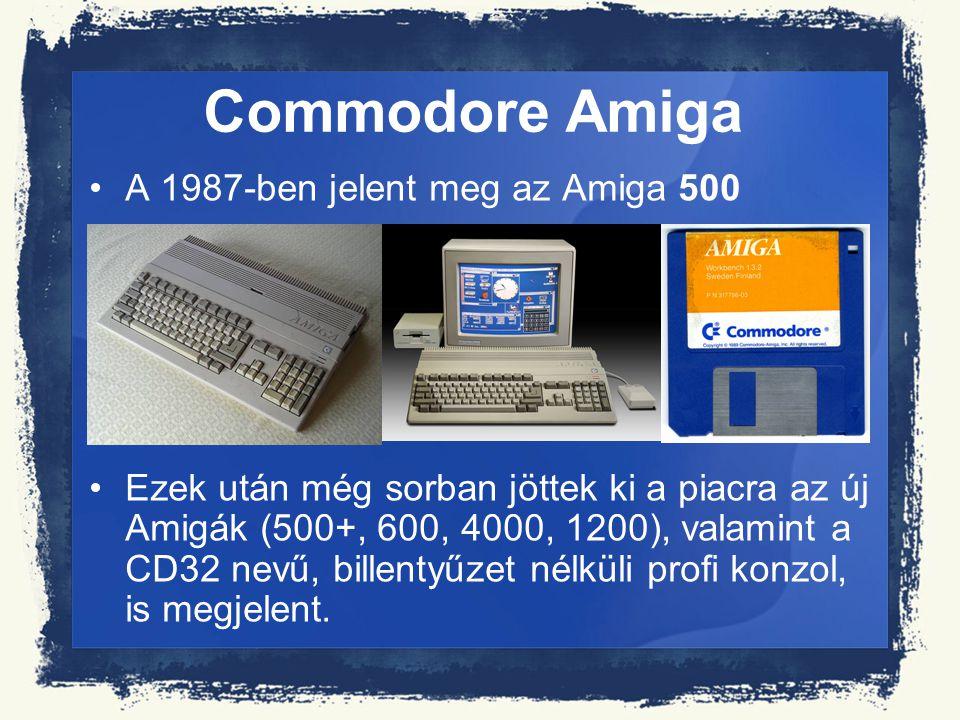 Commodore Amiga A 1987-ben jelent meg az Amiga 500 Ezek után még sorban jöttek ki a piacra az új Amigák (500+, 600, 4000, 1200), valamint a CD32 nevű,