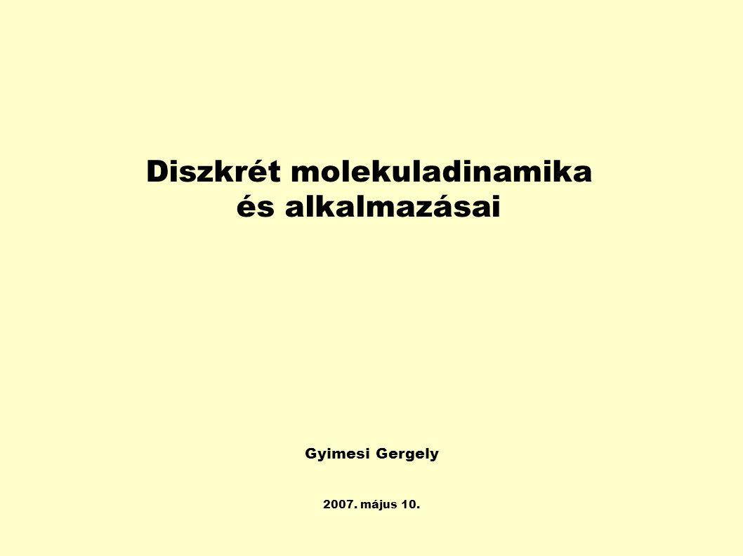 Diszkrét molekuladinamika és alkalmazásai Gyimesi Gergely 2007. május 10.