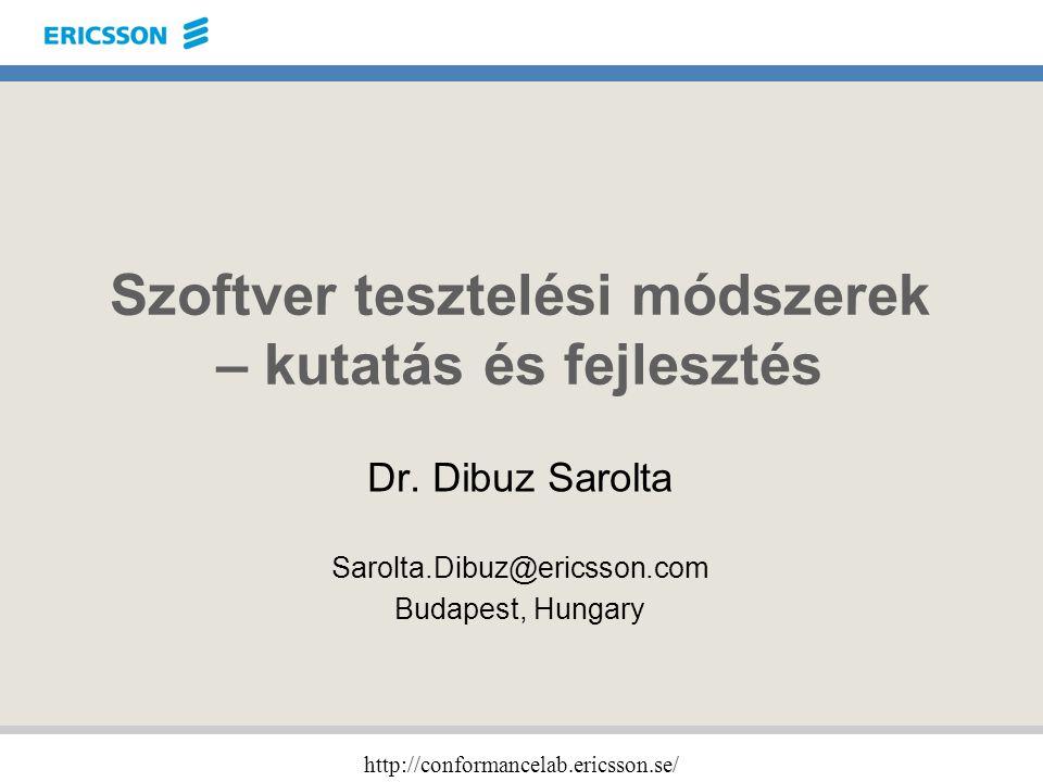 http://conformancelab.ericsson.se/ Szoftver tesztelési módszerek – kutatás és fejlesztés Dr. Dibuz Sarolta Sarolta.Dibuz@ericsson.com Budapest, Hungar