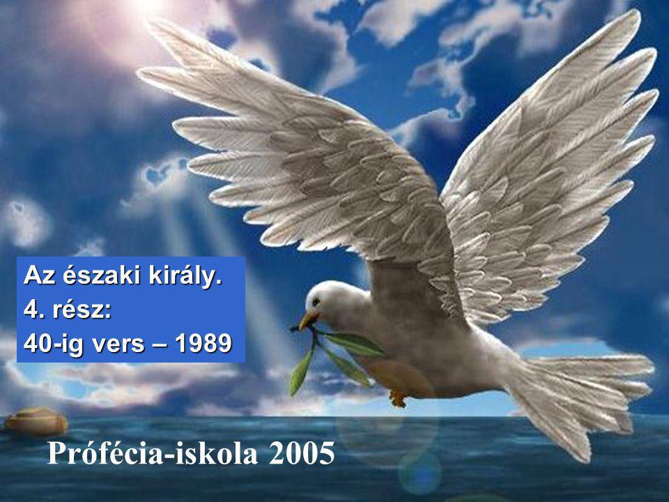 Prófécia-iskola 2005 Az északi király. 4. rész: 40-ig vers – 1989